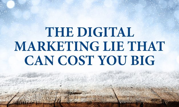 THE DIGITAL MARKETING LIE THAT CAN COST YOU BIG