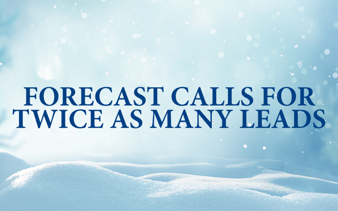 Forecast Calls for Twice As Many Leads