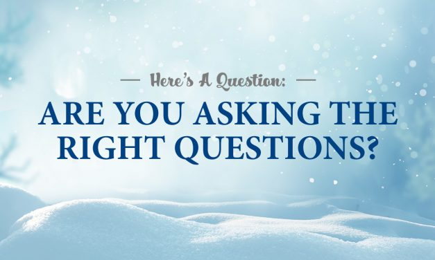 Here's A Question: Are You Asking The Right Questions?