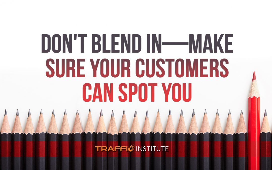 Don't Blend In—Make Sure Your Customers Can Spot You