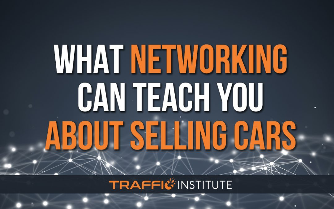 What Networking Can Teach You About Selling Cars