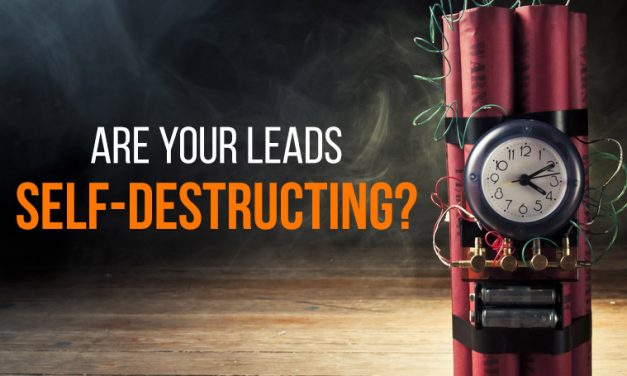 Are Your Leads Self-Destructing?