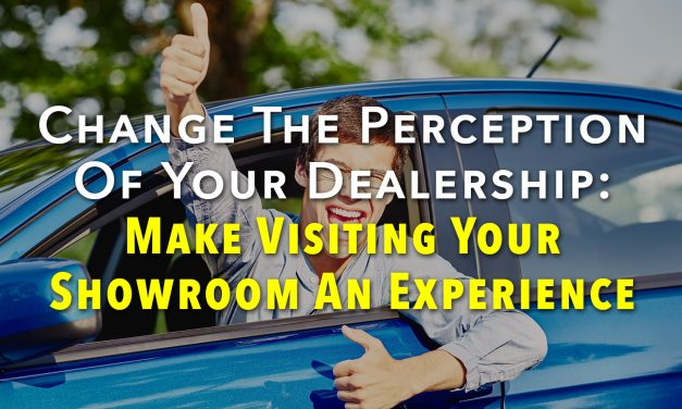 Change The Perception Of Your Dealership: Make Visiting Your Showroom An Experience