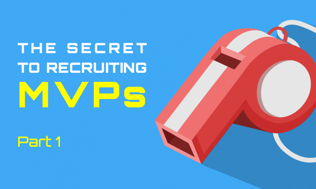 The Secret To Recruiting MVPs (Part 1 of 3)