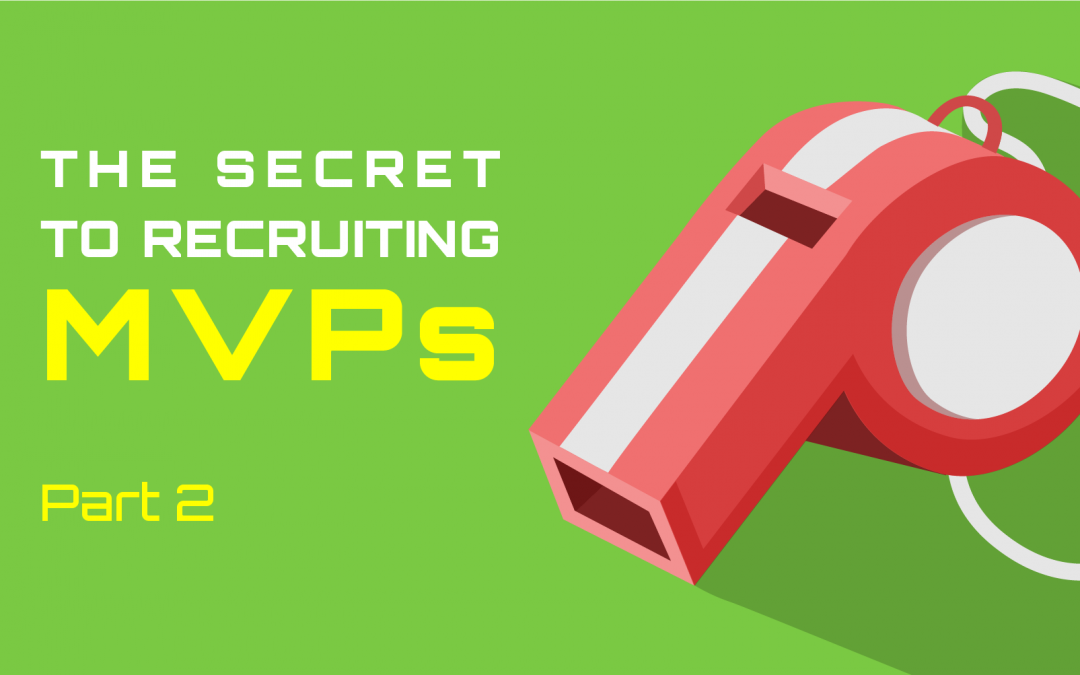 The Secret To Recruiting MVPs (Part 2 of 3)