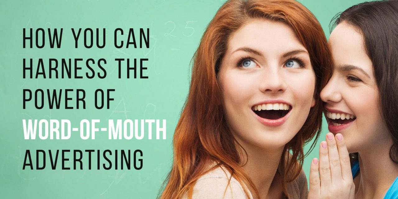 How You Can Harness The Power Of Word-Of-Mouth Advertising
