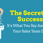 The Secret To Success: It's What You Say And What Your Sales Team Does