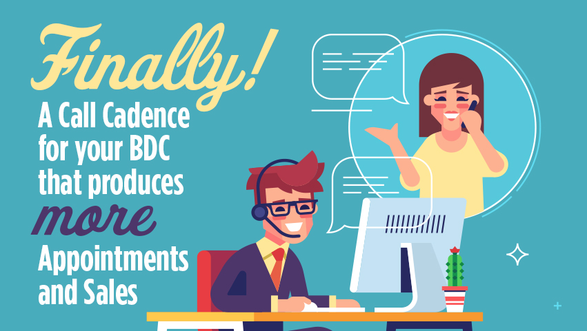 Finally! A Call Cadence For Your BDC That Produces More Appointments And Sales.