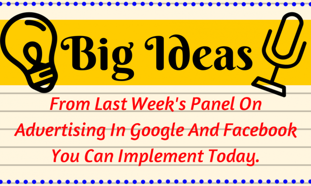 Big Ideas From Last Week's Panel On Advertising In Google And Facebook You Can Implement Today